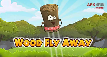 Wood fly away
