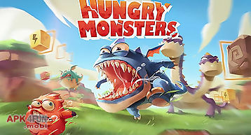 Hungry monsters!